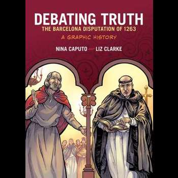 Debating Truth: The Barcelona Disputation of 1263 (Graphic History Series)