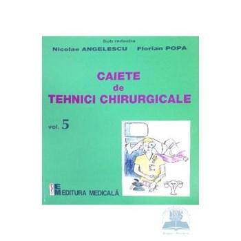 Caiete de tehnici chirurgicale vol. 5 - Nicoale Angelescu, Florian Popa
