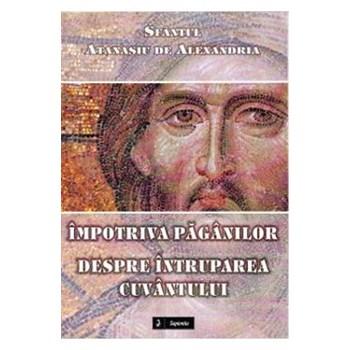 Impotriva paganilor - Despre intruparea cuvantului - Sfantul Atanasiu de Alexandria