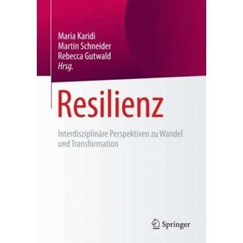 Resilienz : Interdisziplinäre Perspektiven zu Wandel und Transformation