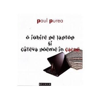 O iubire pe laptop si cateva poeme in carne - Paul Purea