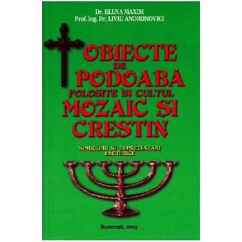 Obiecte de podoaba folosite in cultul mozaic si crestin - Elena Maxim, editura Bucuresti