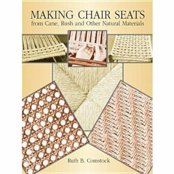 Making Chair Seats from Cane, Rush and Other Natural Materials: With Project Patterns for Line Carving, Relief Carving, Carving in the Round, and Bird Carving
