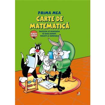 Prima mea carte de matematica. Invatam sa numaram cu Bugs Bunny, Tweety si Compania