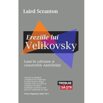 Ereziile lui Velikovsky. Lumi în coliziune şi catastrofele Antichităţii