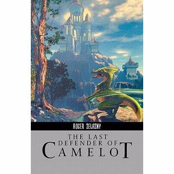 Last Defender of Camelot (Roger Zelazny Library)