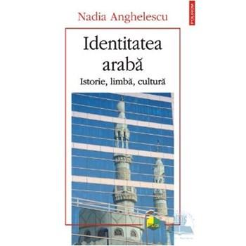 Identitatea araba. Istorie, limba, cultura - Nadia Anghelescu