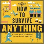 Lonely Planet How to Survive Anything: Enjoy the World at Your Leisure (Lonely Planet Pictorials)