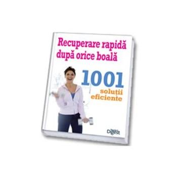 Recuperare rapida dupa orice boala: 1001 de solutii rapide