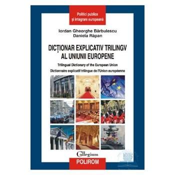 Dictionar explicativ trilingv al uniunii europene - Iordan Gheorghe Barbulescu 329721