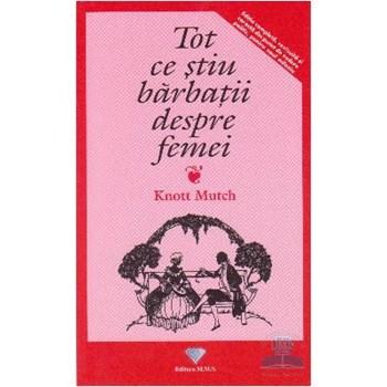 Tot ce stiu barbatii despre femei - Knott Mutch 973-88105-0-7