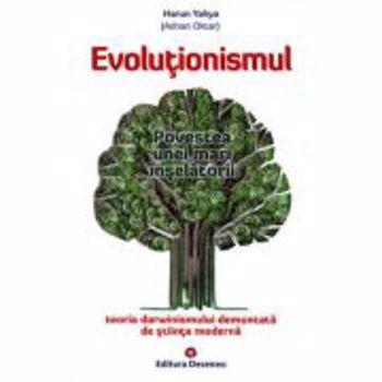 Evolutionismul. Povestea unei mari inselatorii - Harun Yahya, editura Deceneu