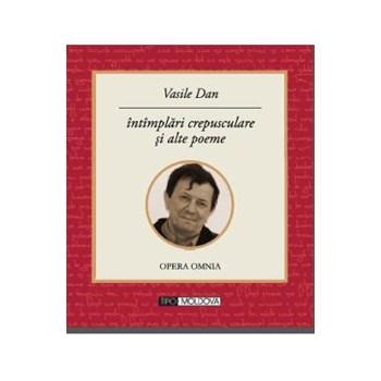 Intamplari crepusculare si alte poeme - Vasile Dan