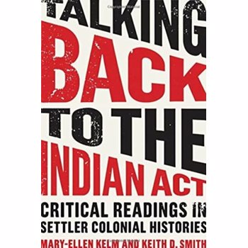Talking Back to the Indian Act. Critical Readings in Settler Colonial Histories, Paperback