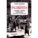 Inchizitia. O Istorie A Terorii In Secolele Al Xv-Lea – Al Xviii-Lea. Toby Green. Carte Pentru Toti. Vol. 72 Toby Green