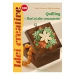 Quilling - Flori si alte Ornamente - Idei creative 100