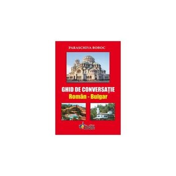 Ghid de conversatie roman-bulgar - Paraschiva Boboc, editura Steaua Nordului