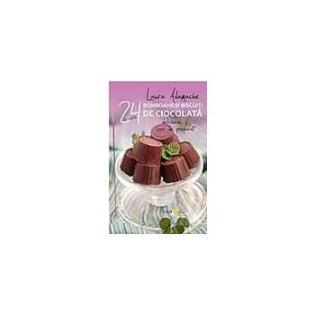 Bomboane şi biscuiţi de ciocolată. 24 de reţete delicioase şi uşor de preparat