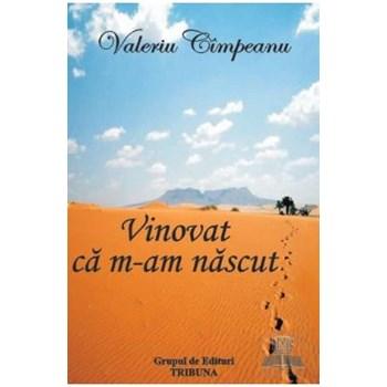 Vinovat ca m-am nascut - Valeriu Cimpeanu