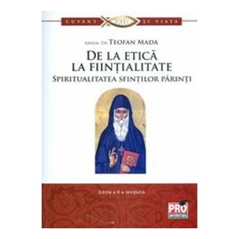 De la etica la fiintialitate. Spiritualitatea sfintilor parinti - Teofan Mada