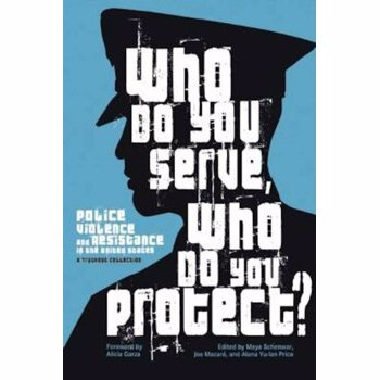 Who Do You Serve, Who Do You Protect': Police Violence and Resistance in the United States, Paperback