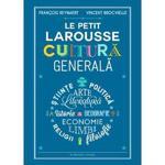 Le Petit Larousse. Cultura generala - Francois Reynaert, Vincent Brocvielle, editura Litera