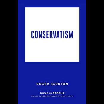 Conservatism: Ideas in Profile (Ideas in Profile)