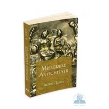 Misteriile antichitatii - Alfred Loisy 978-973-111-278-7