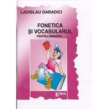 Fonetica si vocabularul pentru gimnaziu - Ladislau Daradici