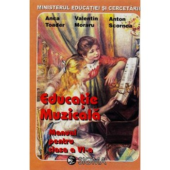Manual educatie Muzicala Clasa 6 - Anca Toader Valentin Moraru Anton Scornea 973-9077-74-9