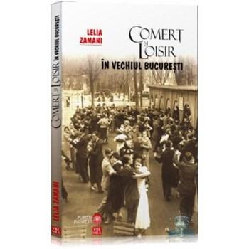 Comert si loisir in vechiul Bucuresti - Lelia Zamani