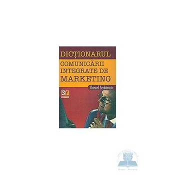 Dictionarul Comunicarii Integrate De Marketing - Daniel Serbanica