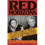 Red Horizons: The True Story of Nicolae and Elena Ceausescus' Crimes, Lifestyle, and Corruption, ION MIHAI PACEPA