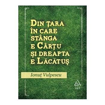 Din tara in care stanga e Cartu si dreapta e Lacatus - Ionut Vulpescu 978-973-124-770-0