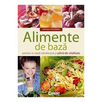 Alimente de bază pentru o viaţă sănătoasă şi plină de vitalitate