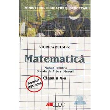 Matematica Cls 10 - Viorica Bulmez - MANUAL PENTRU SCOALA DE ARTE SI MESERII 973-571-556-2