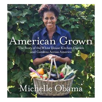 American Grown: The Story of the White House Kitchen Garden and Gardens Across America - Michelle Obama