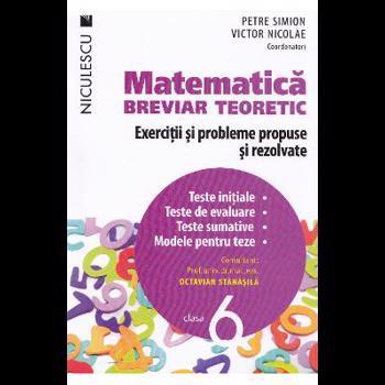 Matematica, clasa a VI-a. Breviar teoretic. Exercitii si probleme propuse si rezolvate. - Petre Simion, Victor Nicolae si colectiv