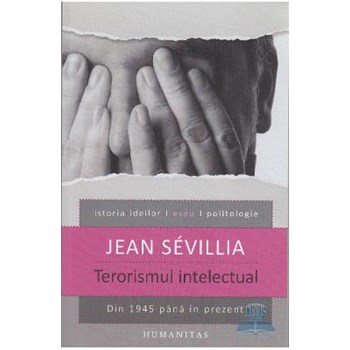 Terorismul intelectual din 1945 pana in prezent - Jean Sevillia