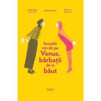 Femeile vin de pe Venus, barbatii de la baut - Simona Tache, Mihai Radu