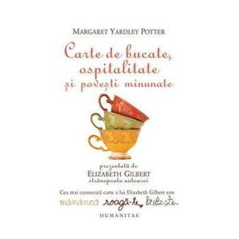 Carte de bucate, ospitalitate si povesti minunate - Margaret Yardley Potter, editura Humanitas