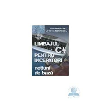 Limbajul C# pentru incepatori. Vol.2 - Liviu Negrescu, Lavinia Negrescu
