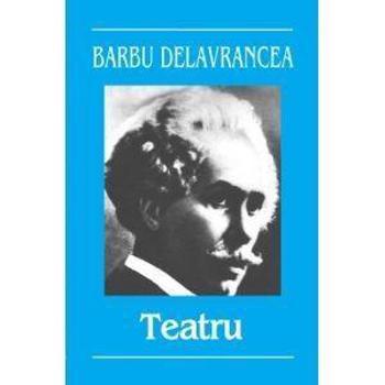 Teatru - Barbu Delvrancea 9789731040011