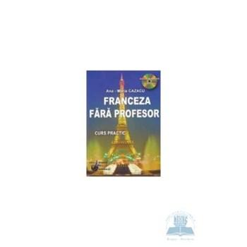 Invatati franceza fara profesor. Curs practic + CD - Ana-Maria Cazacu