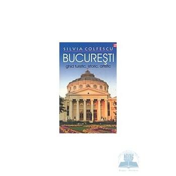 Bucuresti - Ghid turistic istoric artistic - Silvia Colfescu 973-645-338-0
