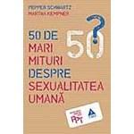 50 de mari mituri despre sexualitatea umana
