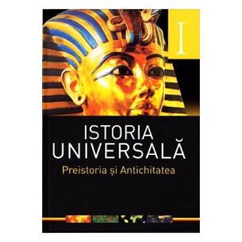 ISTORIA UNIVERSALA VOL. I - PREISTORIA SI ANTICHITATEA