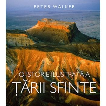 O Istorie Ilustrata A Tarii Sfinte - Peter Walker, editura Casa Cartii