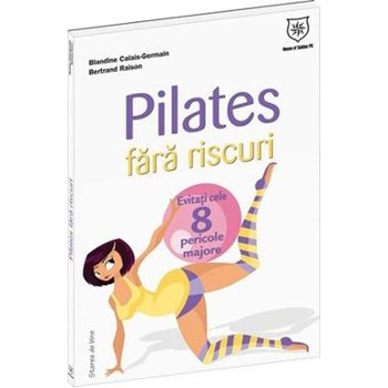 Pilates fara riscuri - Blandine Calais-Germain, Bertrand Raison
