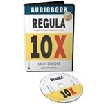 Audiobook. Regula 10X - Grant Cardone, editura Act Si Politon
